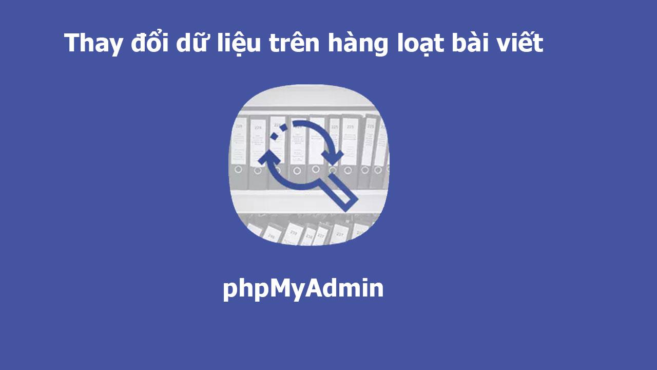 Thay đổi dữ liệu trên hàng loạt các bài viết bằng mySQL {phpMyAdmin}